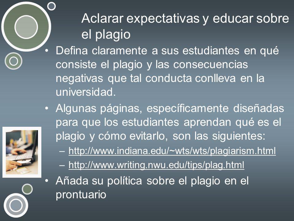 Aclarar expectativas y educar sobre el plagio Defina claramente a sus estudiantes en qué consiste el plagio y las consecuencias negativas que tal cond