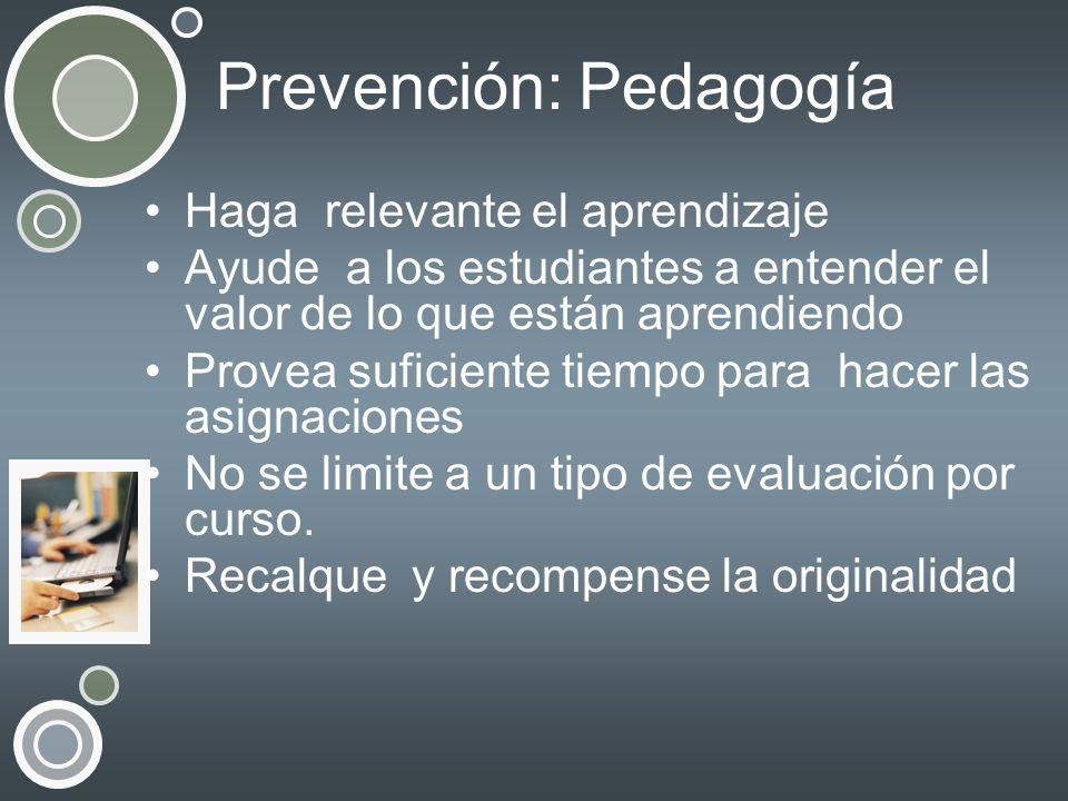 Prevención: Pedagogía Haga relevante el aprendizaje Ayude a los estudiantes a entender el valor de lo que están aprendiendo Provea suficiente tiempo p
