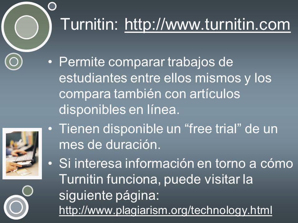 Turnitin: http://www.turnitin.comhttp://www.turnitin.com Permite comparar trabajos de estudiantes entre ellos mismos y los compara también con artícul