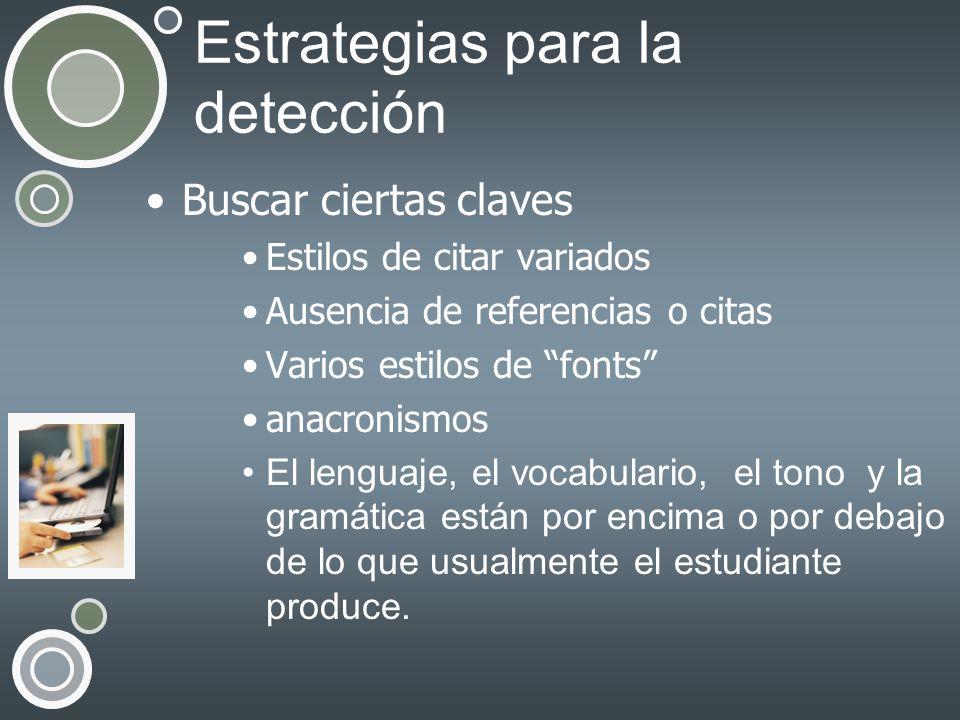 Estrategias para la detección Buscar ciertas claves Estilos de citar variados Ausencia de referencias o citas Varios estilos de fonts anacronismos El
