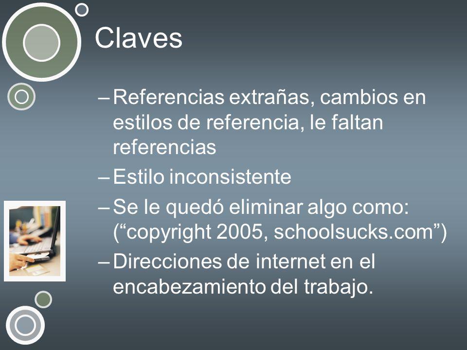 Claves –Referencias extrañas, cambios en estilos de referencia, le faltan referencias –Estilo inconsistente –Se le quedó eliminar algo como: (copyrigh