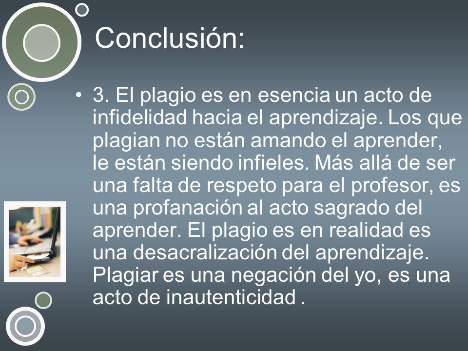 Conclusión: 3. El plagio es en esencia un acto de infidelidad hacia el aprendizaje. Los que plagian no están amando el aprender, le están siendo infie