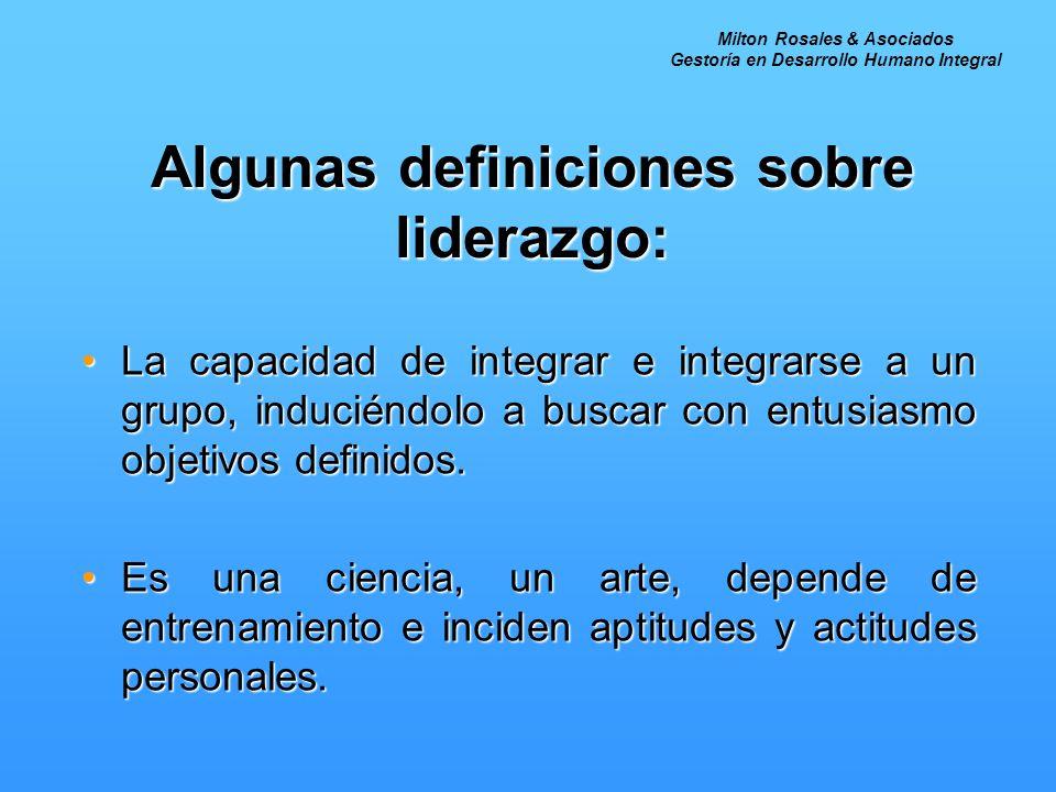 La capacidad de integrar e integrarse a un grupo, induciéndolo a buscar con entusiasmo objetivos definidos.La capacidad de integrar e integrarse a un grupo, induciéndolo a buscar con entusiasmo objetivos definidos.
