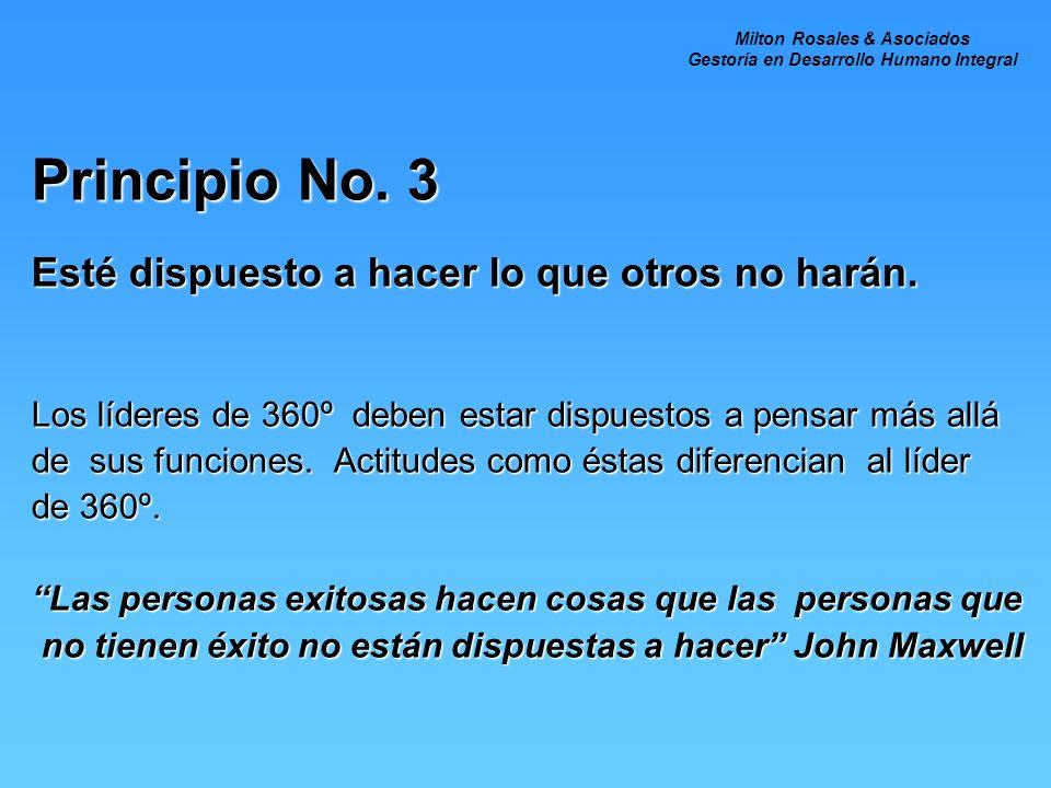 Principio No. 3 Esté dispuesto a hacer lo que otros no harán. Los líderes de 360º deben estar dispuestos a pensar más allá de sus funciones. Actitudes
