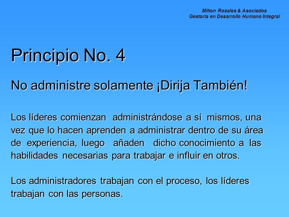 Principio No. 4 No administre solamente ¡Dirija También! Los líderes comienzan administrándose a sí mismos, una vez que lo hacen aprenden a administra