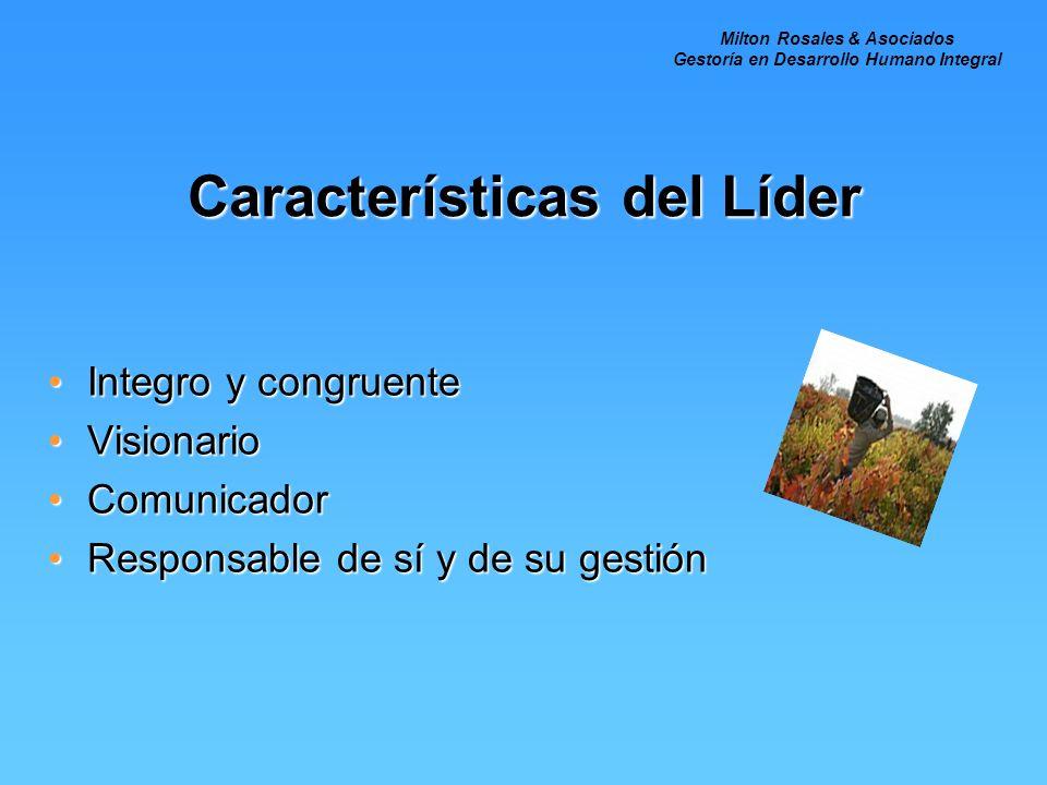 Características del Líder Integro y congruenteIntegro y congruente VisionarioVisionario ComunicadorComunicador Responsable de sí y de su gestiónRespon