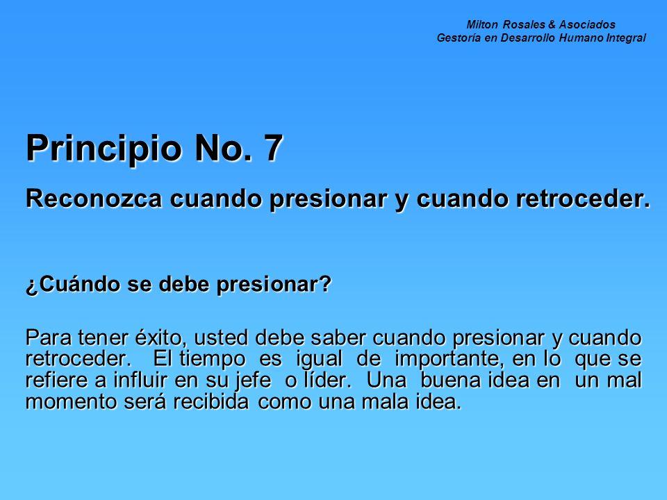 Principio No. 7 Reconozca cuando presionar y cuando retroceder. ¿Cuándo se debe presionar? Para tener éxito, usted debe saber cuando presionar y cuand