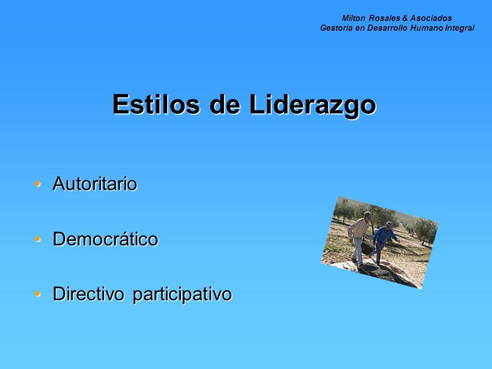 Estilos de Liderazgo AutoritarioAutoritario DemocráticoDemocrático Directivo participativoDirectivo participativo Milton Rosales & Asociados Gestoría en Desarrollo Humano Integral
