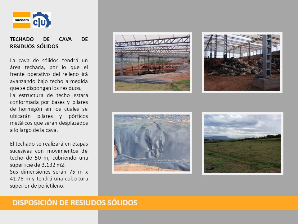 TECHADO DE CAVA DE RESIDUOS SÓLIDOS La cava de sólidos tendrá un área techada, por lo que el frente operativo del relleno irá avanzando bajo techo a m