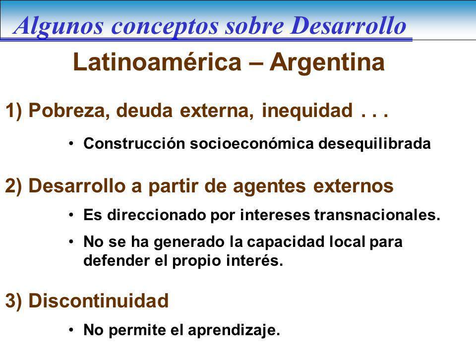 Construcción socioeconómica desequilibrada 1) Pobreza, deuda externa, inequidad... Es direccionado por intereses transnacionales. No se ha generado la