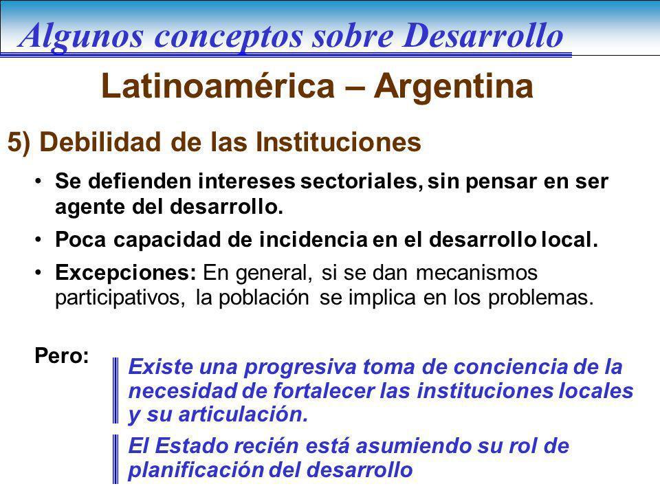 Latinoamérica – Argentina Se defienden intereses sectoriales, sin pensar en ser agente del desarrollo. Poca capacidad de incidencia en el desarrollo l