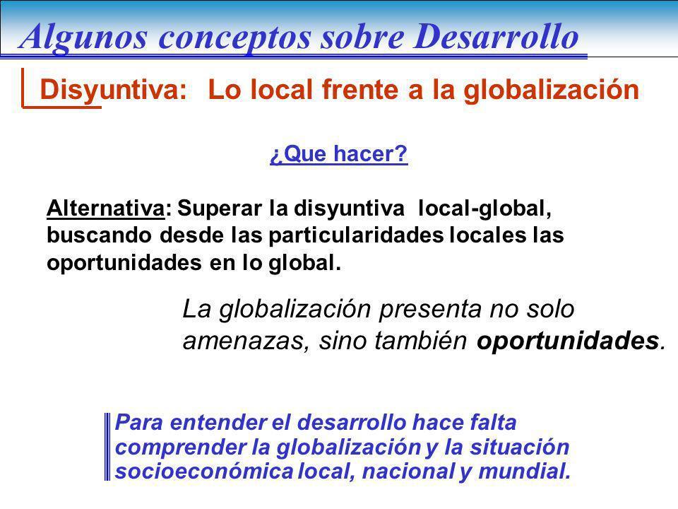 Disyuntiva: Lo local frente a la globalización ¿Que hacer? Alternativa: Superar la disyuntiva local-global, buscando desde las particularidades locale