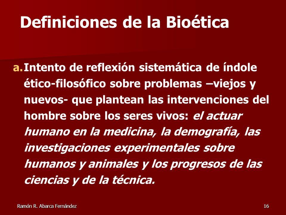 Ramón R. Abarca Fernández16 a.Intento de reflexión sistemática de índole ético-filosófico sobre problemas –viejos y nuevos- que plantean las intervenc