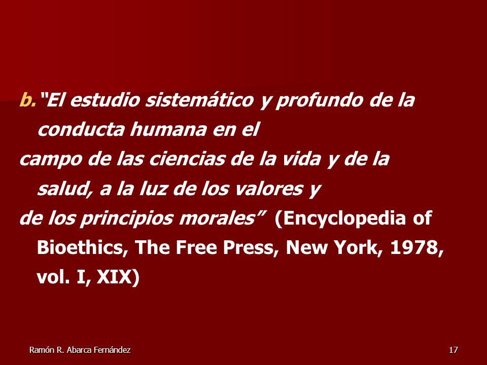 Ramón R. Abarca Fernández17 b.El estudio sistemático y profundo de la conducta humana en el campo de las ciencias de la vida y de la salud, a la luz d