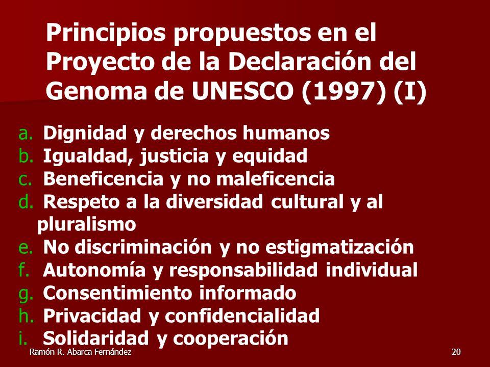 Ramón R. Abarca Fernández20 a. Dignidad y derechos humanos b. Igualdad, justicia y equidad c. Beneficencia y no maleficencia d. Respeto a la diversida
