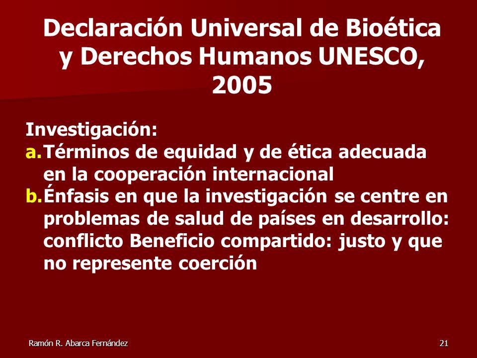Ramón R. Abarca Fernández21 Investigación: a.Términos de equidad y de ética adecuada en la cooperación internacional b.Énfasis en que la investigación