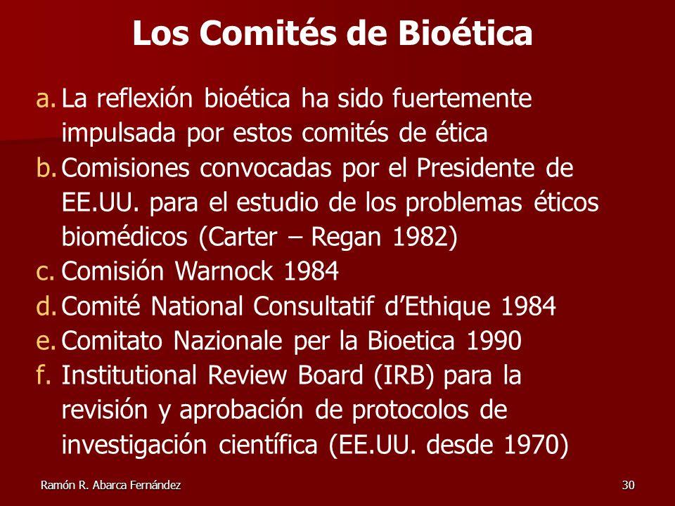 Ramón R. Abarca Fernández30 a.La reflexión bioética ha sido fuertemente impulsada por estos comités de ética b.Comisiones convocadas por el Presidente
