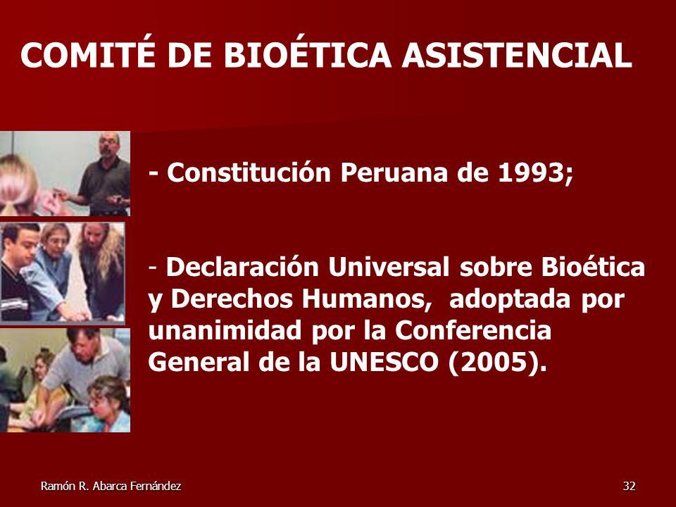Ramón R. Abarca Fernández32 - Constitución Peruana de 1993; - Declaración Universal sobre Bioética y Derechos Humanos, adoptada por unanimidad por la