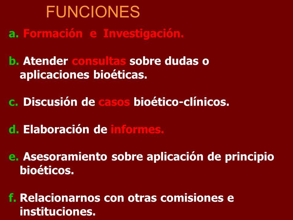 a. Formación e Investigación. b. Atender consultas sobre dudas o aplicaciones bioéticas. c. Discusión de casos bioético-clínicos. d. Elaboración de in