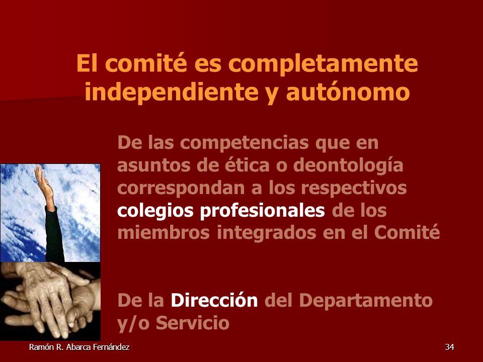 Ramón R. Abarca Fernández34 El comité es completamente independiente y autónomo De las competencias que en asuntos de ética o deontología correspondan