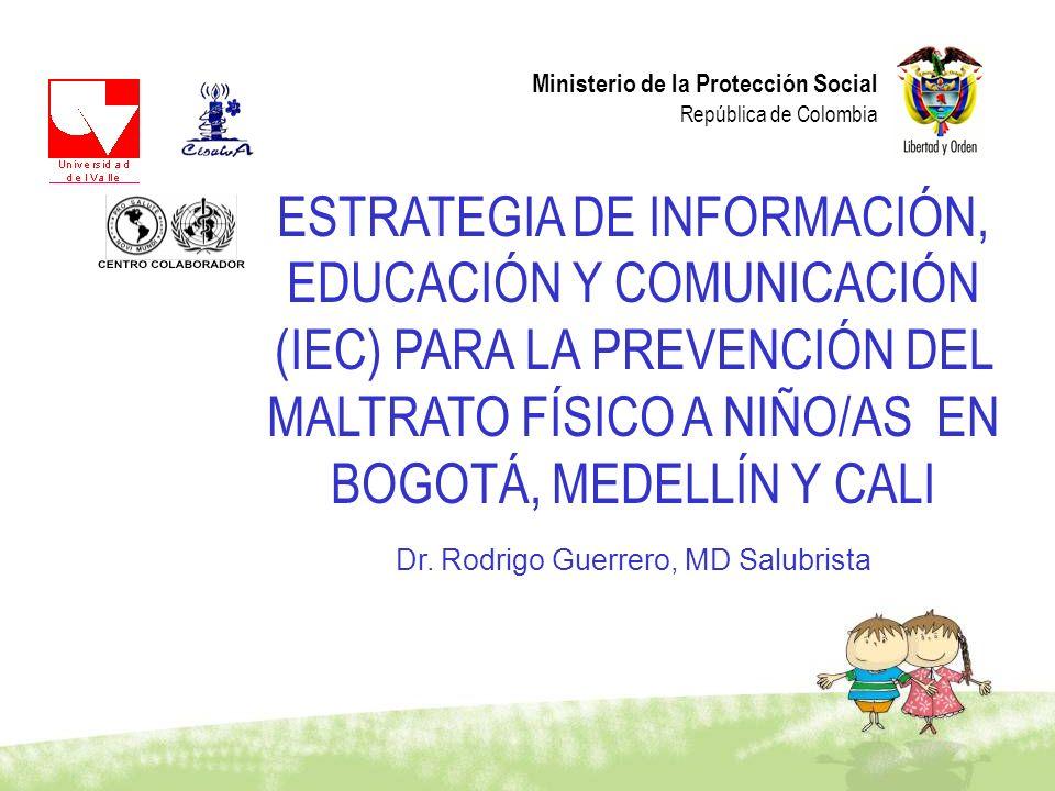 Ministerio de la Protección Social República de Colombia ESTRATEGIA DE INFORMACIÓN, EDUCACIÓN Y COMUNICACIÓN (IEC) PARA LA PREVENCIÓN DEL MALTRATO FÍS