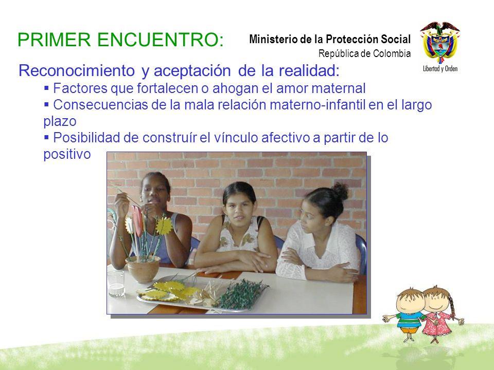 Ministerio de la Protección Social República de Colombia Reconocimiento y aceptación de la realidad: Factores que fortalecen o ahogan el amor maternal
