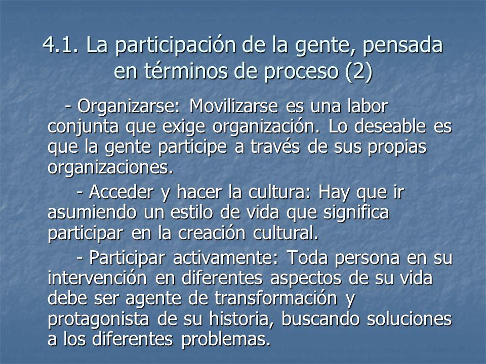 4.1. La participación de la gente, pensada en términos de proceso (2) - Organizarse: Movilizarse es una labor conjunta que exige organización. Lo dese