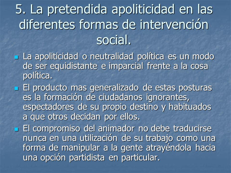 5.La pretendida apoliticidad en las diferentes formas de intervención social.
