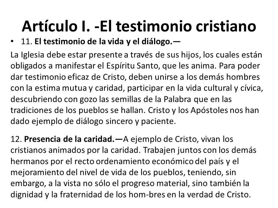 Artículo I. -El testimonio cristiano 11. El testimonio de la vida y el diálogo. La Iglesia debe estar presente a través de sus hijos, los cuales están