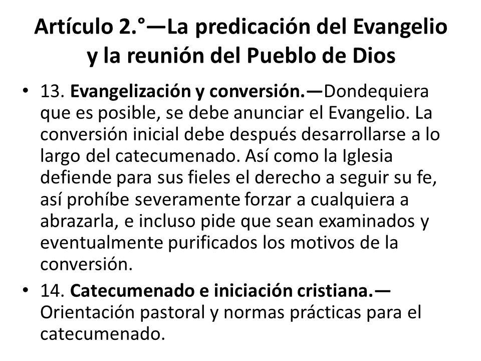 Artículo 2.°La predicación del Evangelio y la reunión del Pueblo de Dios 13. Evangelización y conversión.Dondequiera que es posible, se debe anunciar