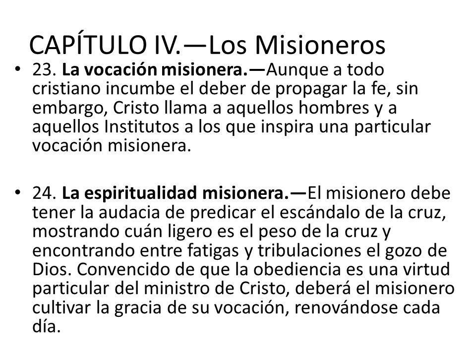 CAPÍTULO IV.Los Misioneros 23. La vocación misionera.Aunque a todo cristiano incumbe el deber de propagar la fe, sin embargo, Cristo llama a aquellos