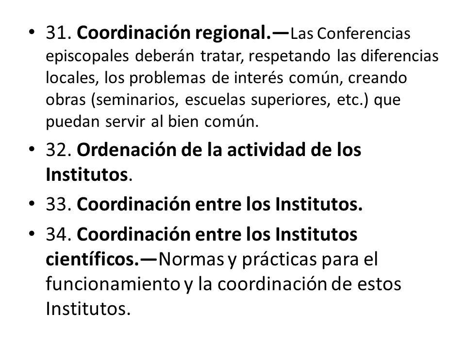 31. Coordinación regional. Las Conferencias episcopales deberán tratar, respetando las diferencias locales, los problemas de interés común, creando ob