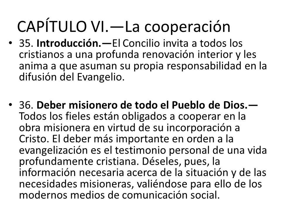 CAPÍTULO VI.La cooperación 35. Introducción.El Concilio invita a todos los cristianos a una profunda renovación interior y les anima a que asuman su p