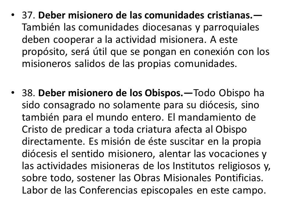 37. Deber misionero de las comunidades cristianas. También las comunidades diocesanas y parroquiales deben cooperar a la actividad misionera. A este p