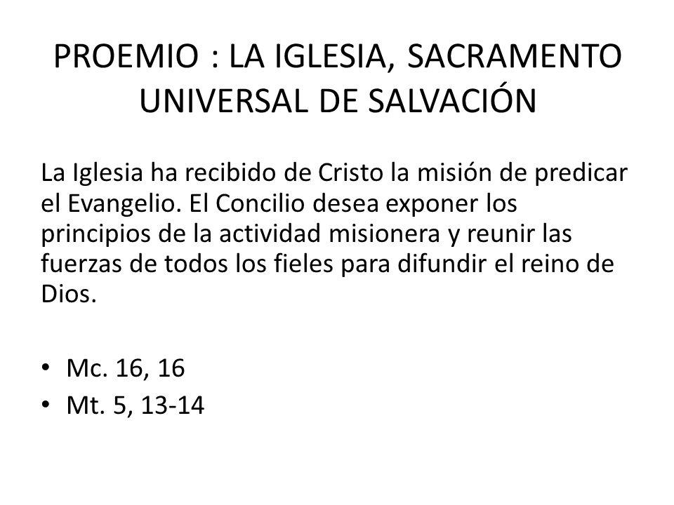 PROEMIO : LA IGLESIA, SACRAMENTO UNIVERSAL DE SALVACIÓN La Iglesia ha recibido de Cristo la misión de predicar el Evangelio. El Concilio desea exponer