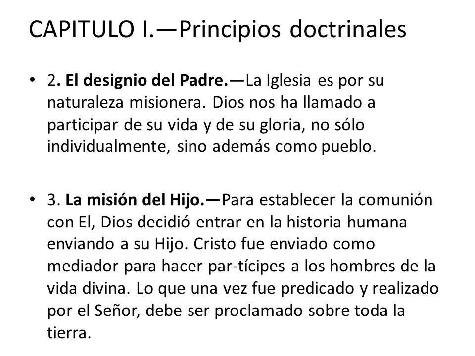 CAPITULO I.Principios doctrinales 2. El designio del Padre.La Iglesia es por su naturaleza misionera. Dios nos ha llamado a participar de su vida y de