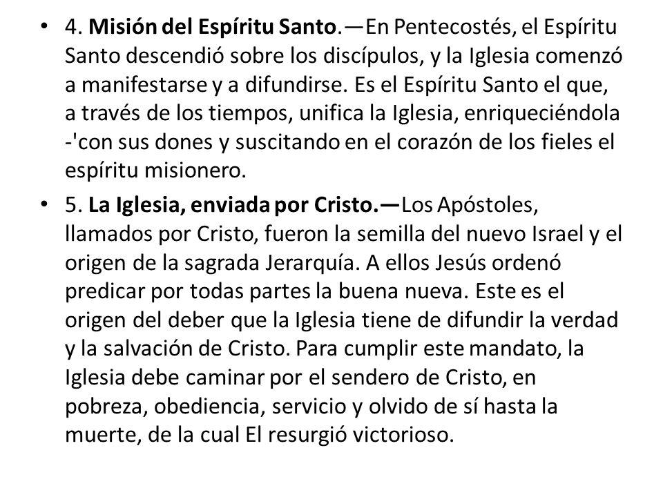 4. Misión del Espíritu Santo.En Pentecostés, el Espíritu Santo descendió sobre los discípulos, y la Iglesia comenzó a manifestarse y a difundirse. Es