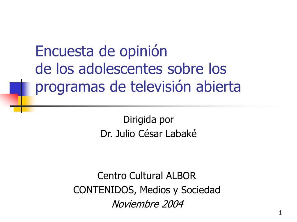 1 Encuesta de opinión de los adolescentes sobre los programas de televisión abierta Centro Cultural ALBOR CONTENIDOS, Medios y Sociedad Noviembre 2004