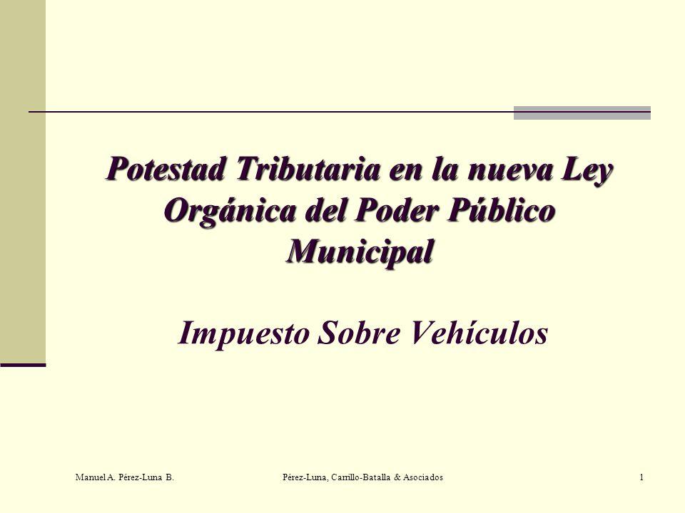 Manuel A. Pérez-Luna B. Pérez-Luna, Carrillo-Batalla & Asociados1 Potestad Tributaria en la nueva Ley Orgánica del Poder Público Municipal Potestad Tr