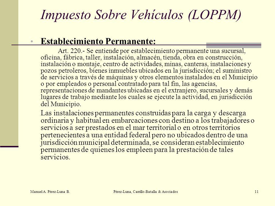 Manuel A. Pérez-Luna B. Pérez-Luna, Carrillo-Batalla & Asociados11 Impuesto Sobre Vehículos (LOPPM) Establecimiento Permanente: Art. 220.- Se entiende