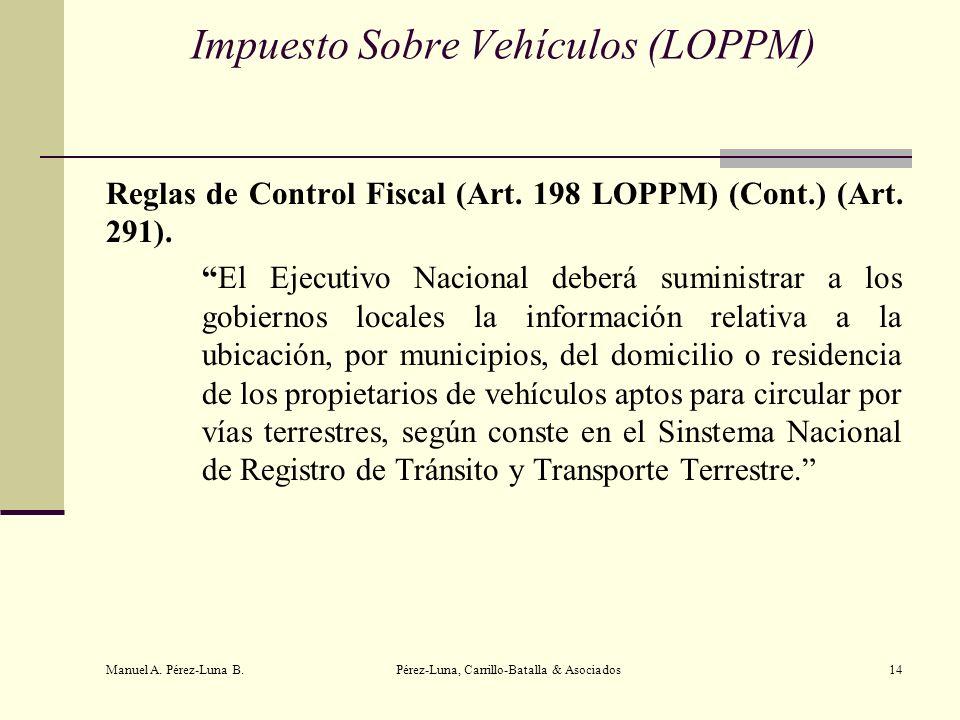 Manuel A. Pérez-Luna B. Pérez-Luna, Carrillo-Batalla & Asociados14 Impuesto Sobre Vehículos (LOPPM) Reglas de Control Fiscal (Art. 198 LOPPM) (Cont.)