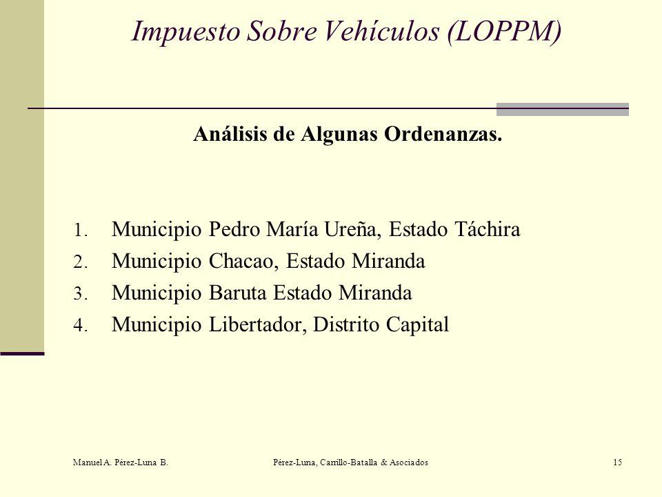 Manuel A. Pérez-Luna B. Pérez-Luna, Carrillo-Batalla & Asociados15 Impuesto Sobre Vehículos (LOPPM) Análisis de Algunas Ordenanzas. 1. Municipio Pedro