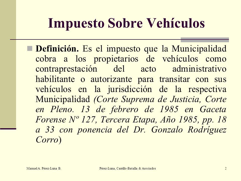 Manuel A. Pérez-Luna B. Pérez-Luna, Carrillo-Batalla & Asociados2 Impuesto Sobre Vehículos Definición. Es el impuesto que la Municipalidad cobra a los