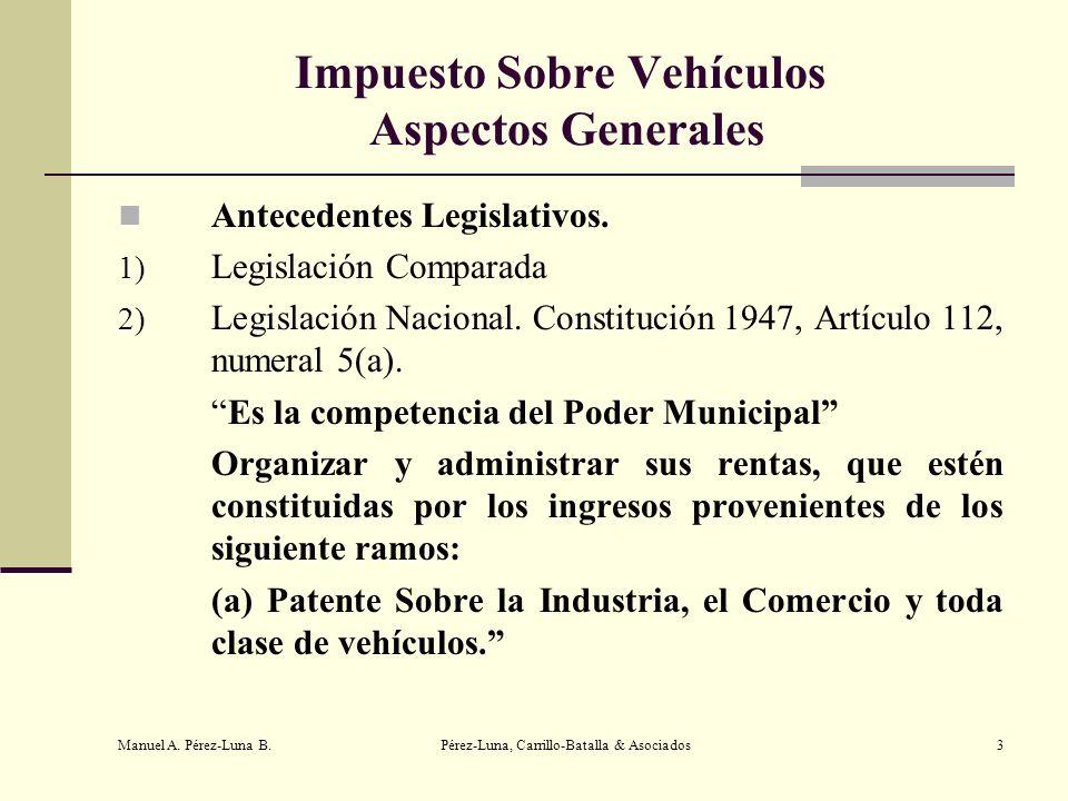Manuel A. Pérez-Luna B. Pérez-Luna, Carrillo-Batalla & Asociados3 Impuesto Sobre Vehículos Aspectos Generales Antecedentes Legislativos. 1) Legislació
