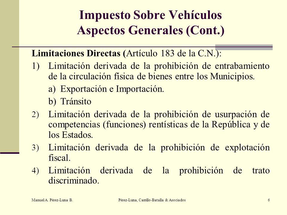 Manuel A. Pérez-Luna B. Pérez-Luna, Carrillo-Batalla & Asociados6 Impuesto Sobre Vehículos Aspectos Generales (Cont.) Limitaciones Directas (Artículo