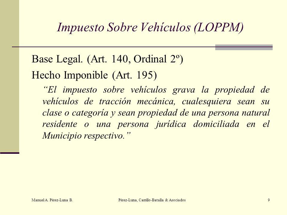 Manuel A. Pérez-Luna B. Pérez-Luna, Carrillo-Batalla & Asociados9 Impuesto Sobre Vehículos (LOPPM) Base Legal. (Art. 140, Ordinal 2º) Hecho Imponible