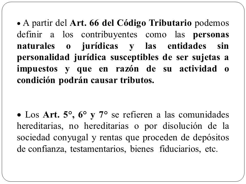 A partir del Art. 66 del Código Tributario podemos definir a los contribuyentes como las personas naturales o jurídicas y las entidades sin personalid