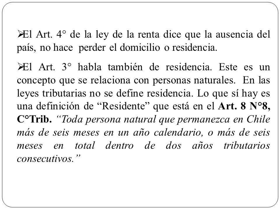 El Art. 4° de la ley de la renta dice que la ausencia del país, no hace perder el domicilio o residencia. El Art. 3° habla también de residencia. Este