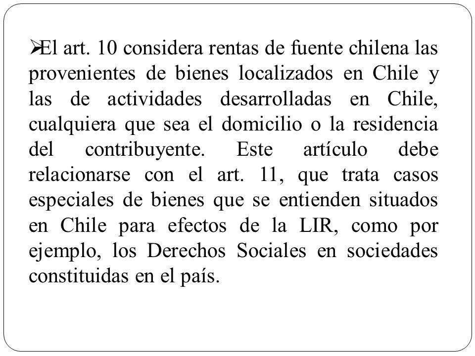 El art. 10 considera rentas de fuente chilena las provenientes de bienes localizados en Chile y las de actividades desarrolladas en Chile, cualquiera