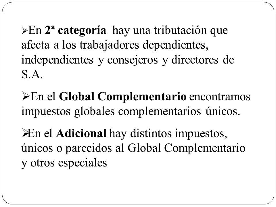 En 2ª categoría hay una tributación que afecta a los trabajadores dependientes, independientes y consejeros y directores de S.A. En el Global Compleme